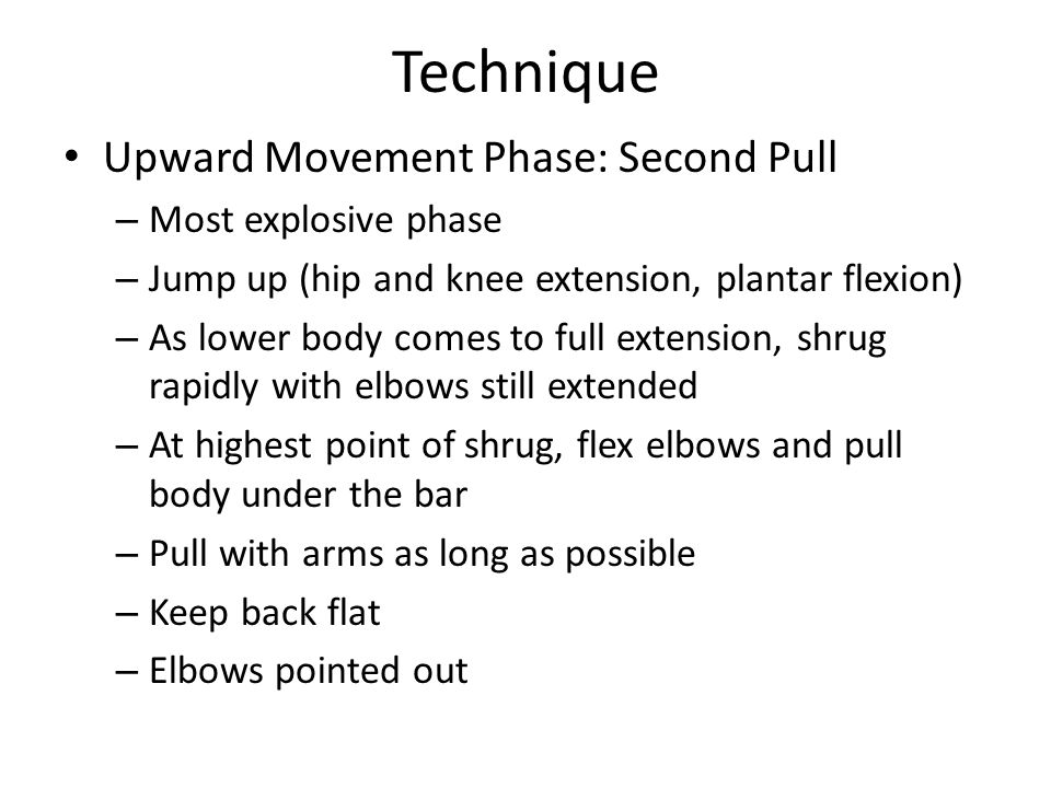Technique Upward Movement Phase: Second Pull Most explosive phase