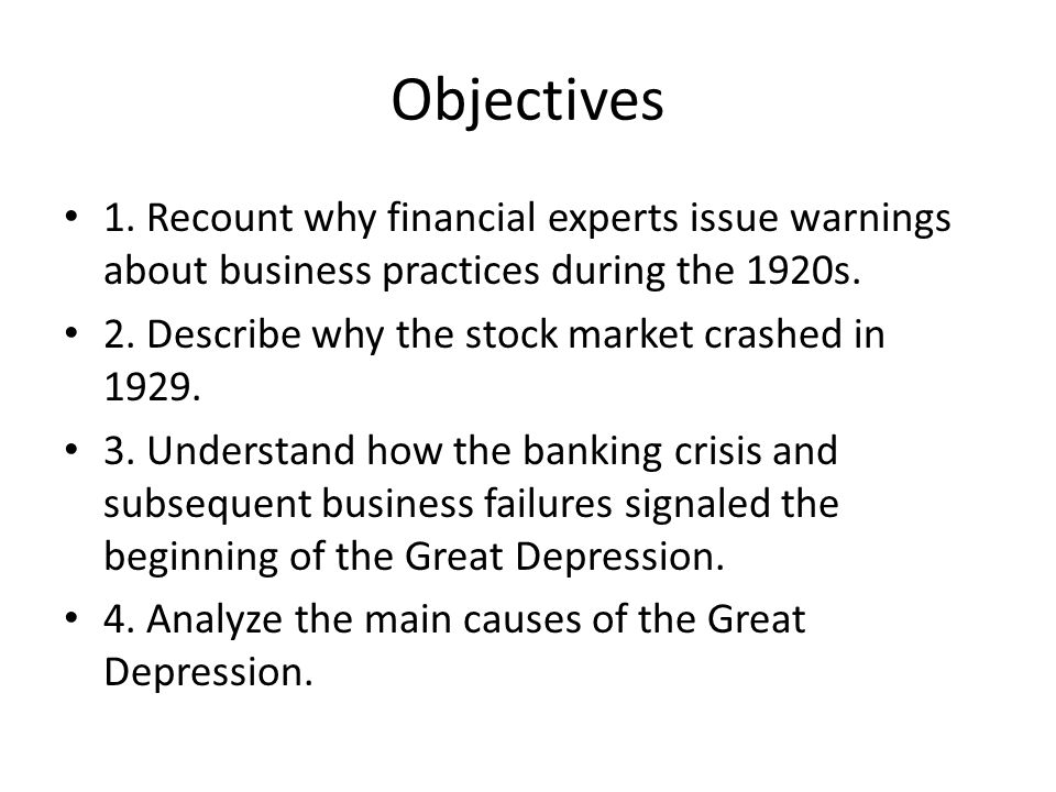 Objectives 1. Recount why financial experts issue warnings about business practices during the 1920s.