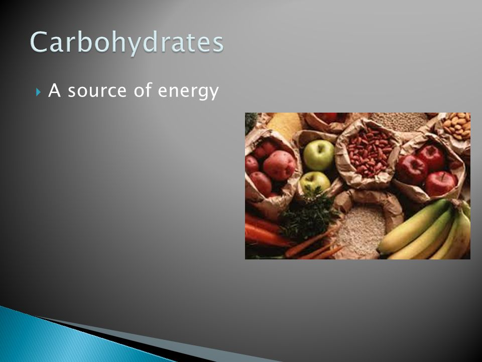 Carbohydrates A source of energy