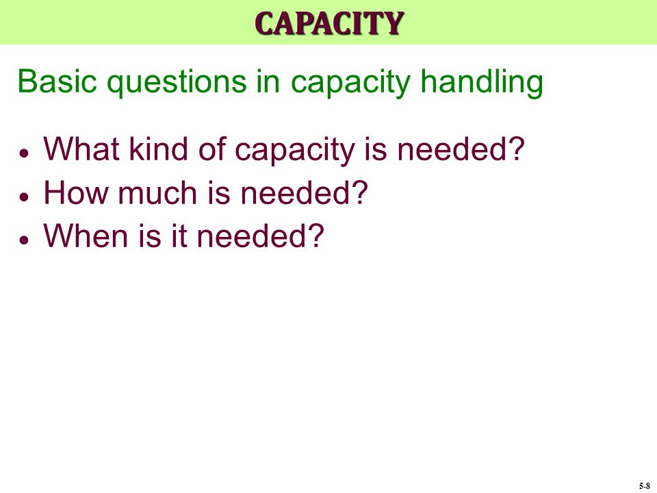 Basic questions in capacity handling