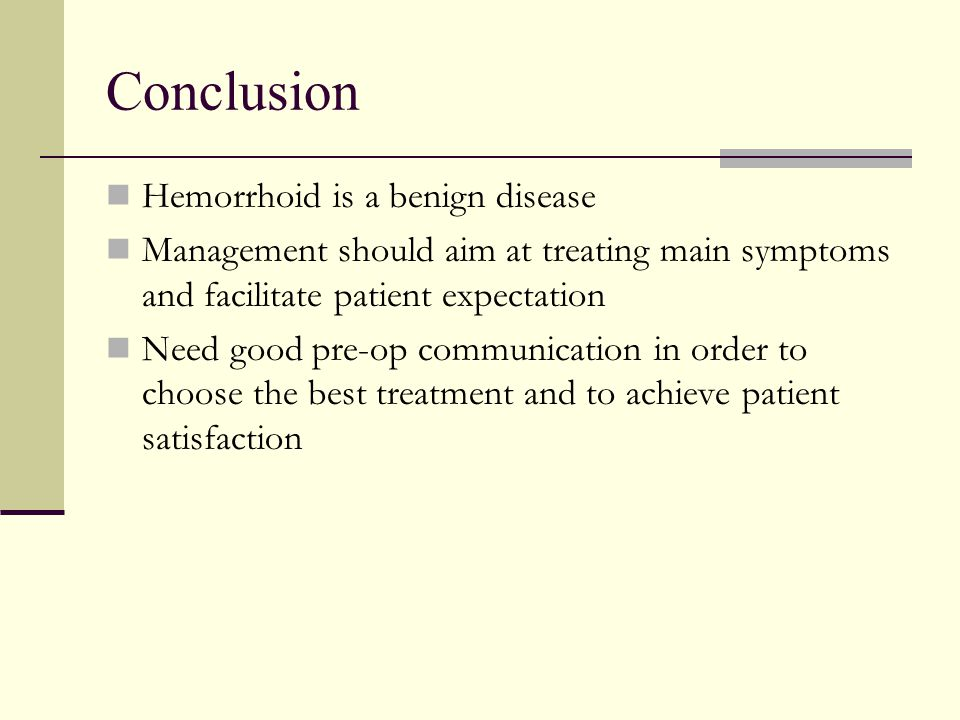 Conclusion Hemorrhoid is a benign disease