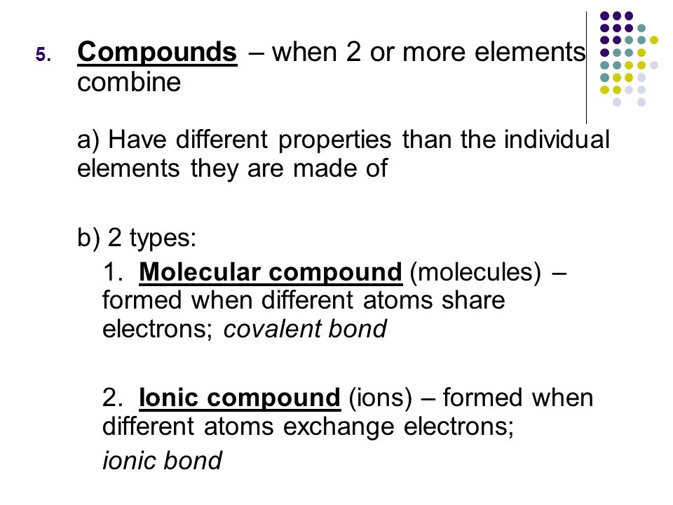 Compounds – when 2 or more elements combine