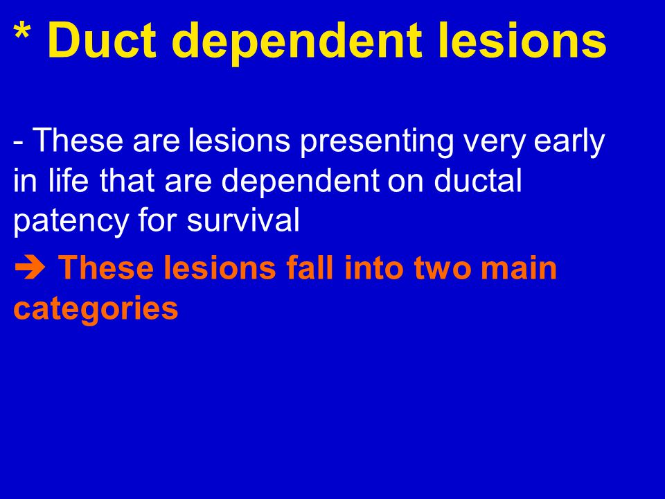 * Duct dependent lesions