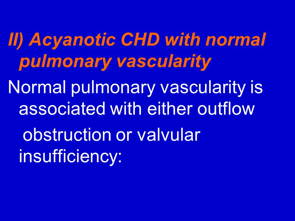 II) Acyanotic CHD with normal pulmonary vascularity