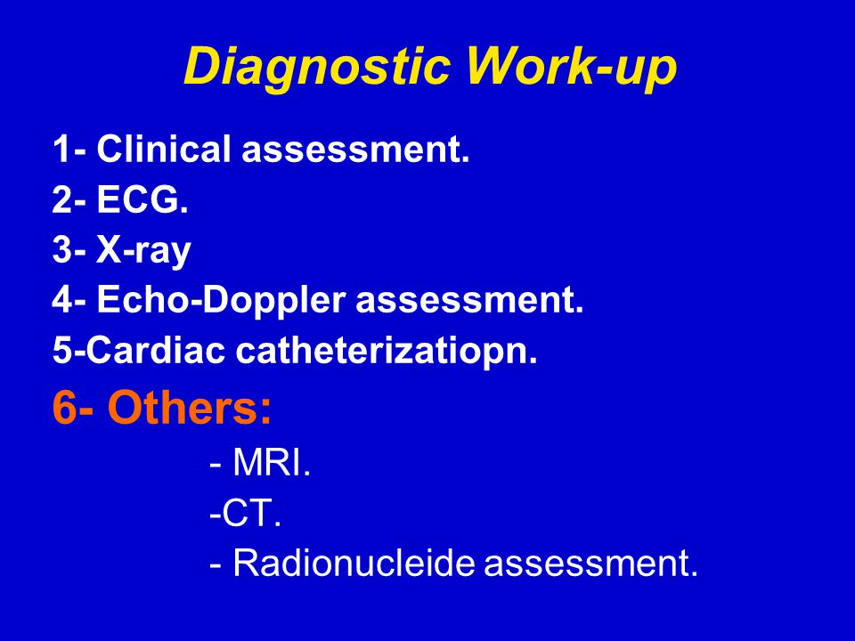 Diagnostic Work-up 6- Others: 1- Clinical assessment. 2- ECG. 3- X-ray