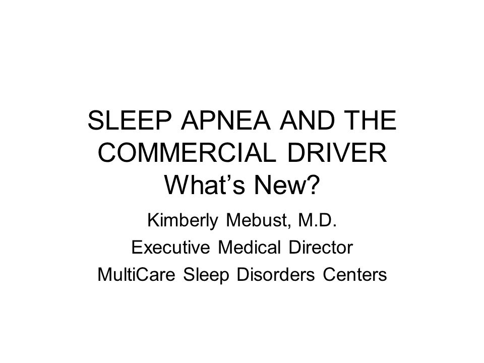 SLEEP APNEA AND THE COMMERCIAL DRIVER What's New