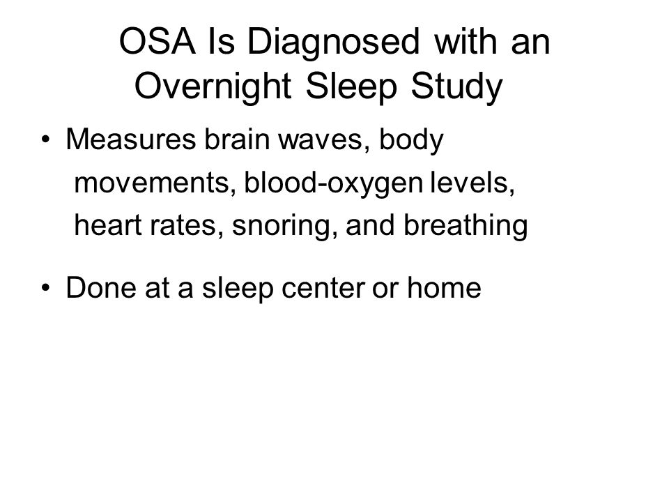 OSA Is Diagnosed with an Overnight Sleep Study