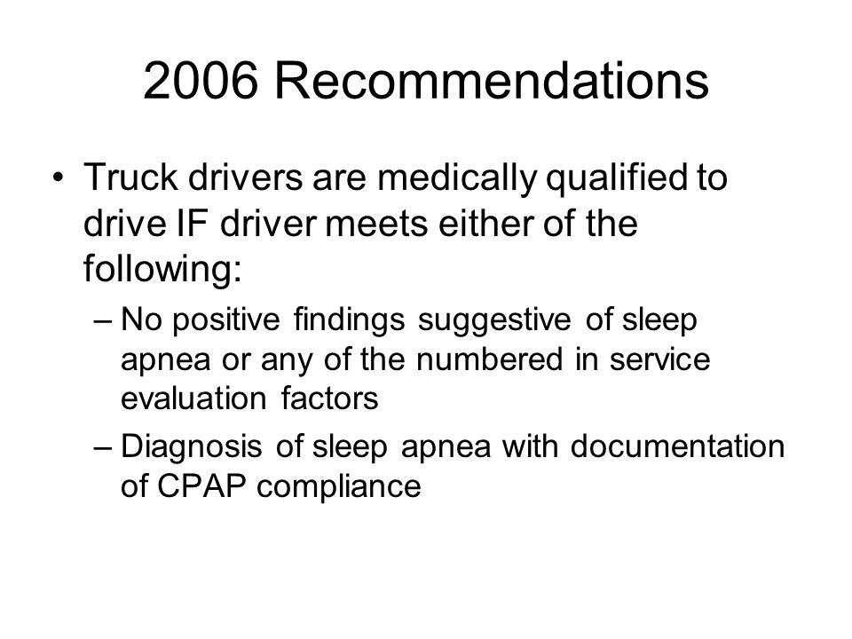 2006 Recommendations Truck drivers are medically qualified to drive IF driver meets either of the following: