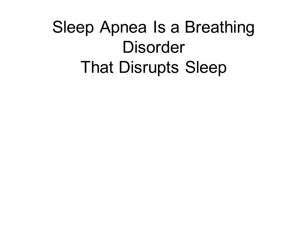 Sleep Apnea Is a Breathing Disorder That Disrupts Sleep