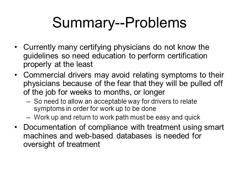 Summary--Problems Currently many certifying physicians do not know the guidelines so need education to perform certification properly at the least.