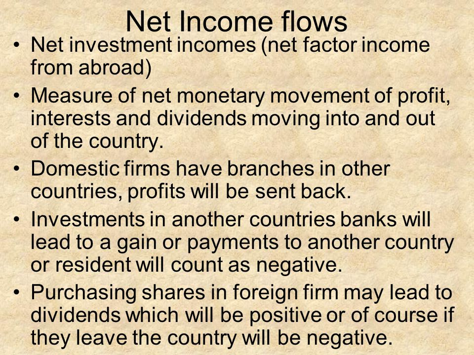 Net Income flows Net investment incomes (net factor income from abroad)
