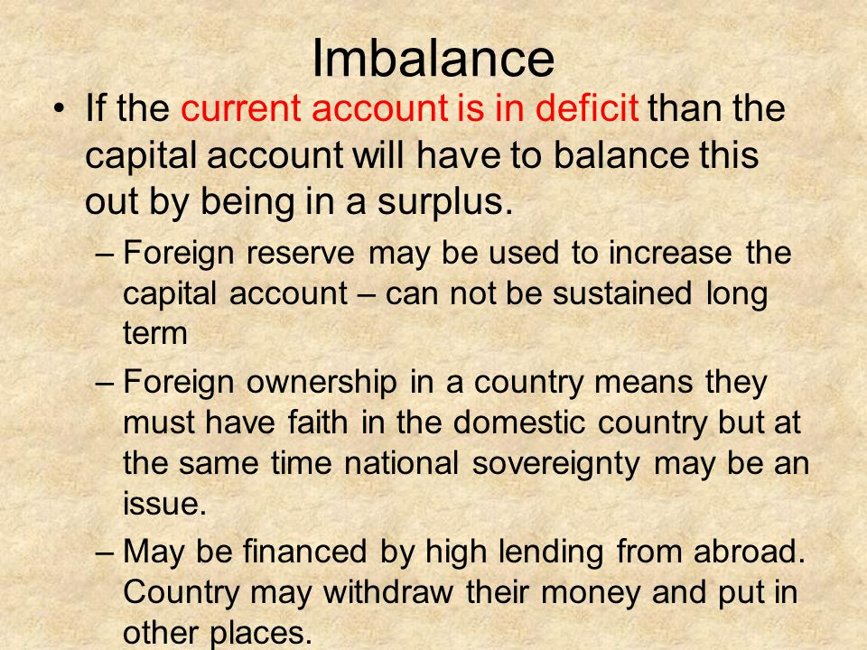 Imbalance If the current account is in deficit than the capital account will have to balance this out by being in a surplus.