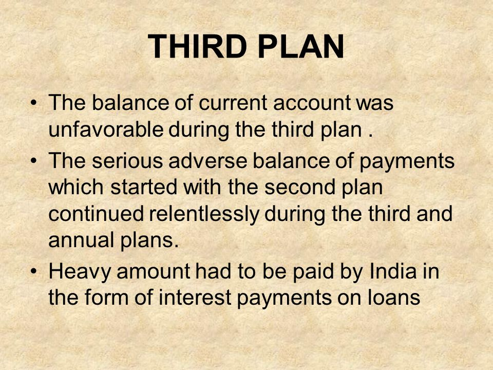 THIRD PLAN The balance of current account was unfavorable during the third plan .