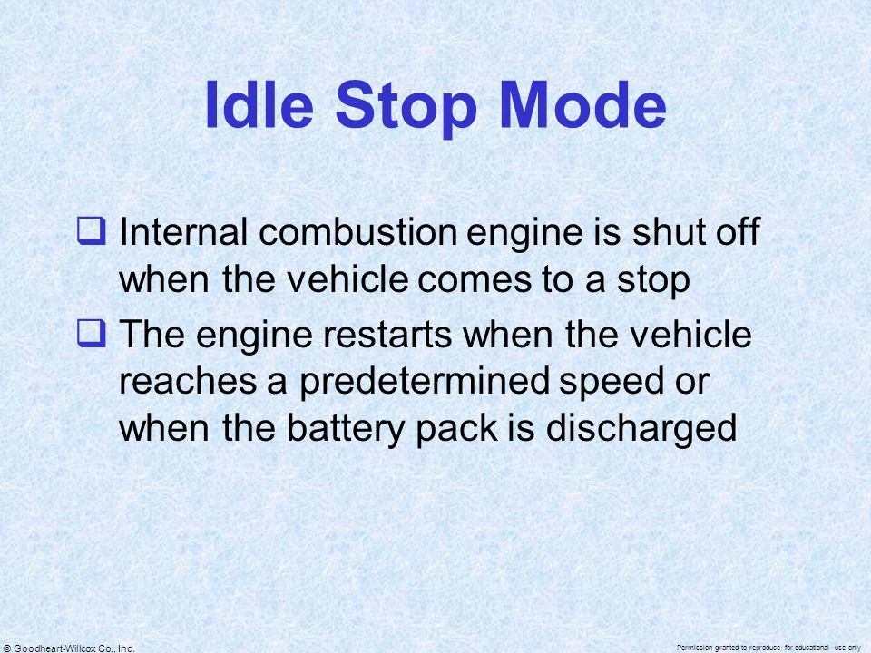 Idle Stop Mode Internal combustion engine is shut off when the vehicle comes to a stop.
