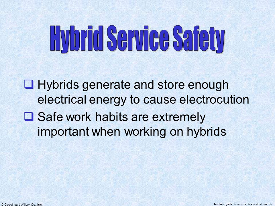 Hybrid Service Safety Hybrids generate and store enough electrical energy to cause electrocution.