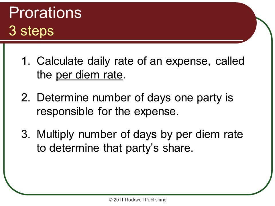 Prorations 3 steps Calculate daily rate of an expense, called the per diem rate. Determine number of days one party is responsible for the expense.