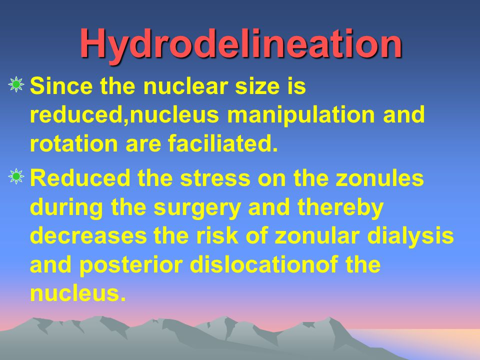 Hydrodelineation Since the nuclear size is reduced,nucleus manipulation and rotation are faciliated.