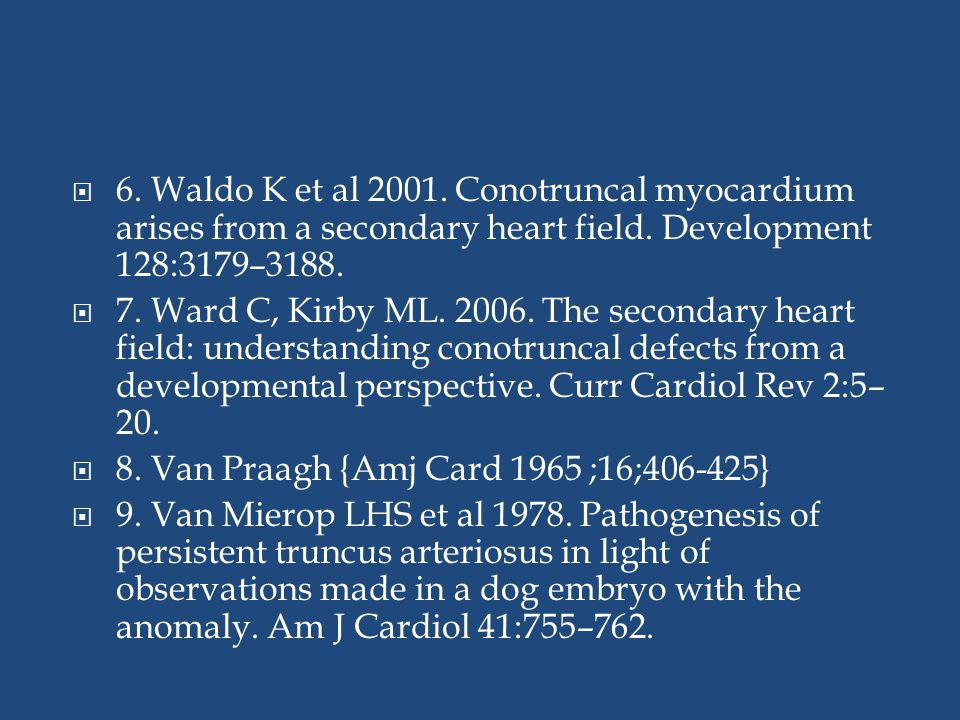 6. Waldo K et al 2001. Conotruncal myocardium arises from a secondary heart field. Development 128:3179–3188.