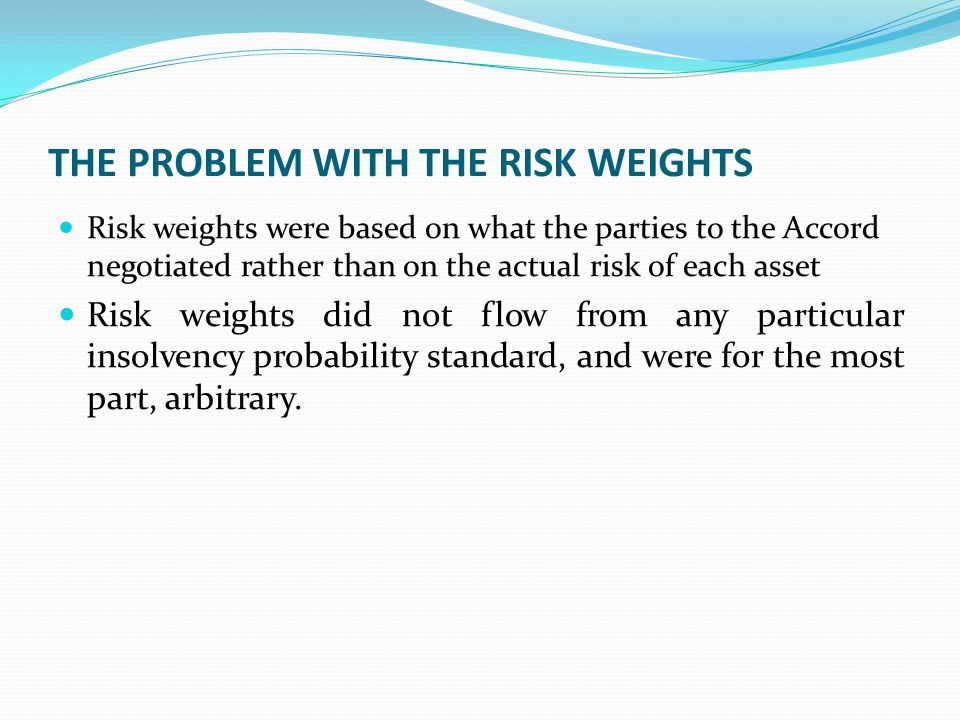 THE PROBLEM WITH THE RISK WEIGHTS