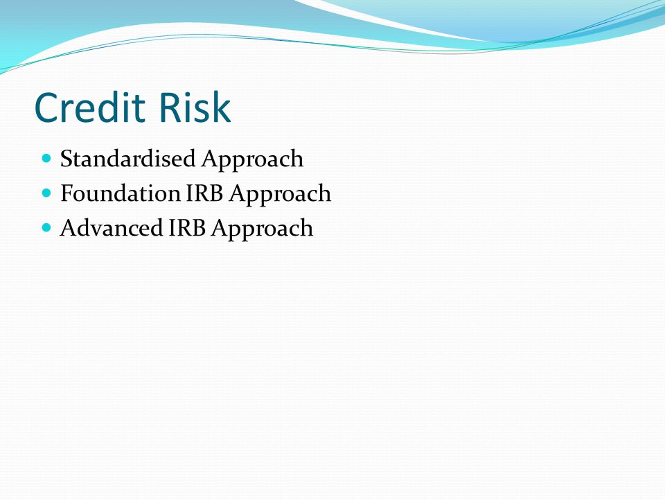 Credit Risk Standardised Approach Foundation IRB Approach