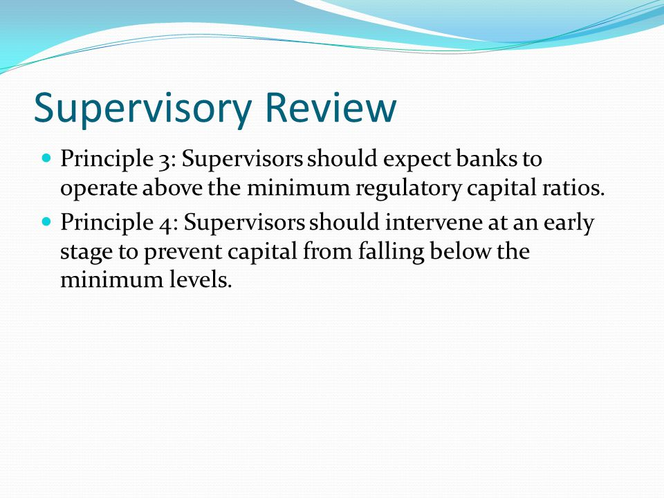Supervisory Review Principle 3: Supervisors should expect banks to operate above the minimum regulatory capital ratios.