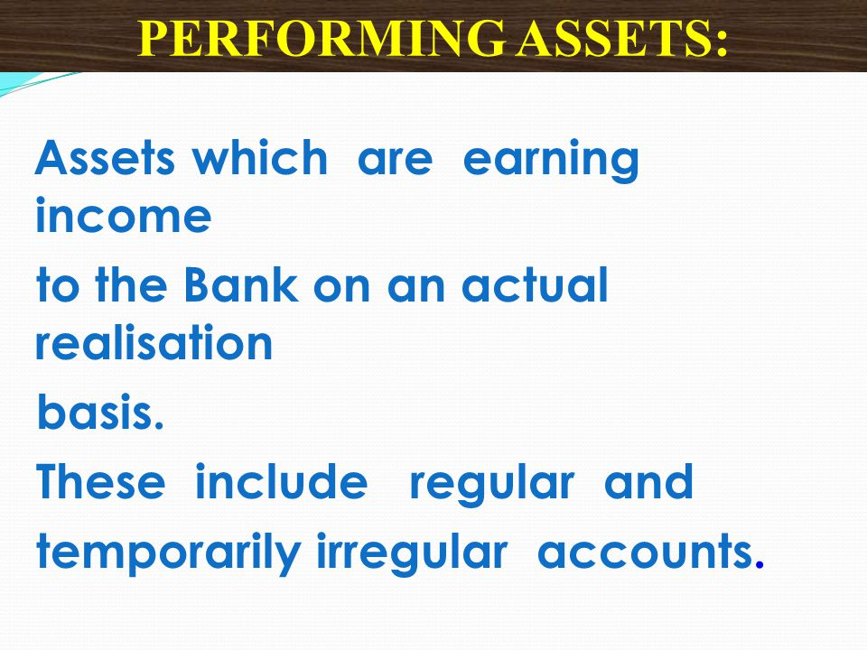 PERFORMING ASSETS: to the Bank on an actual realisation basis.