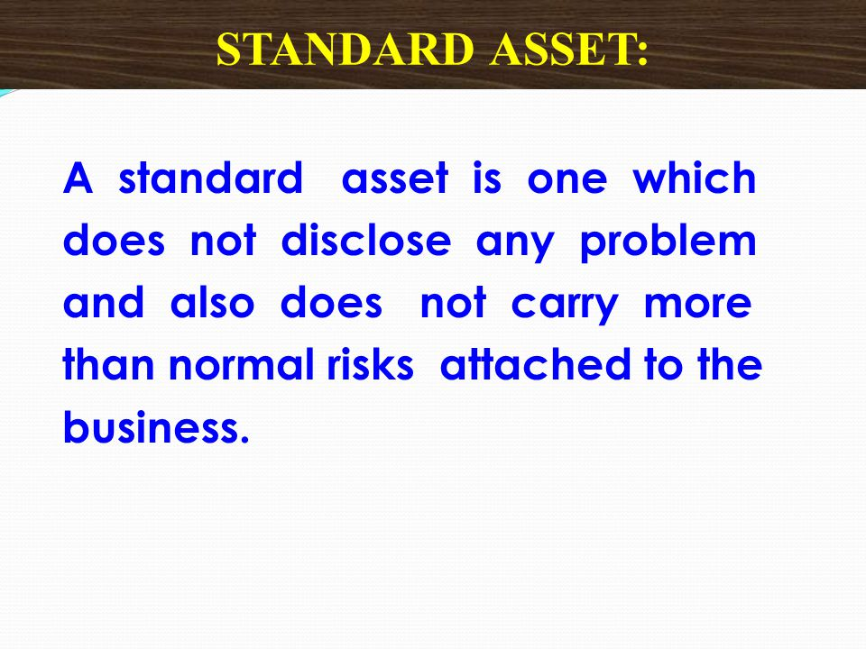 STANDARD ASSET: A standard asset is one which