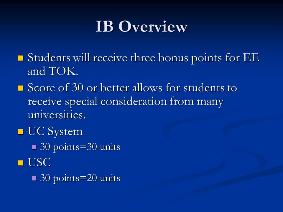IB Overview Students will receive three bonus points for EE and TOK.