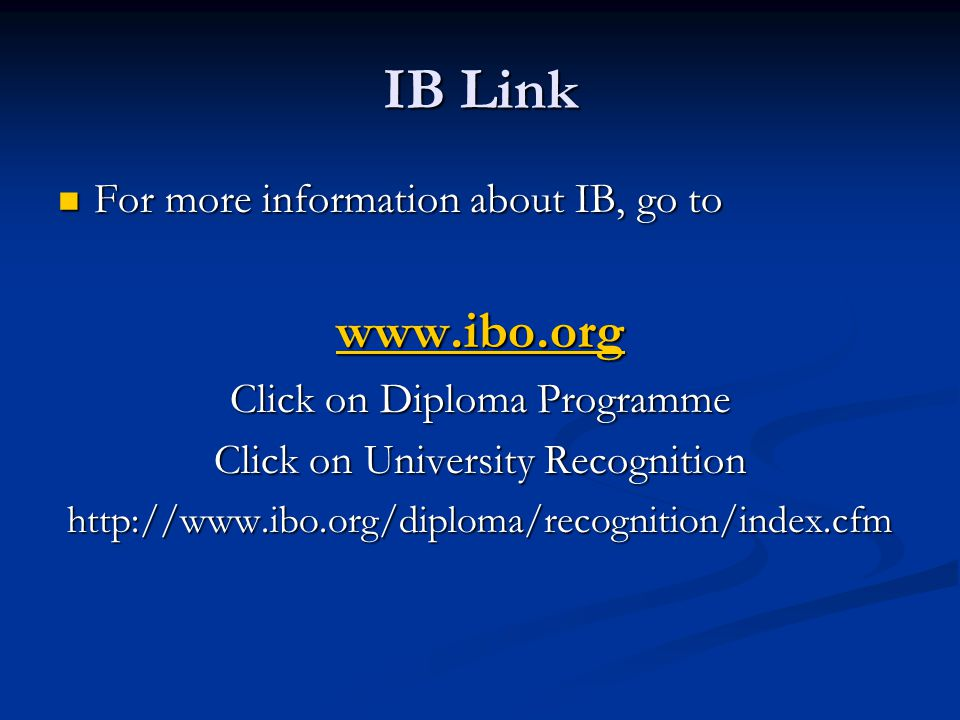 IB Link www.ibo.org For more information about IB, go to