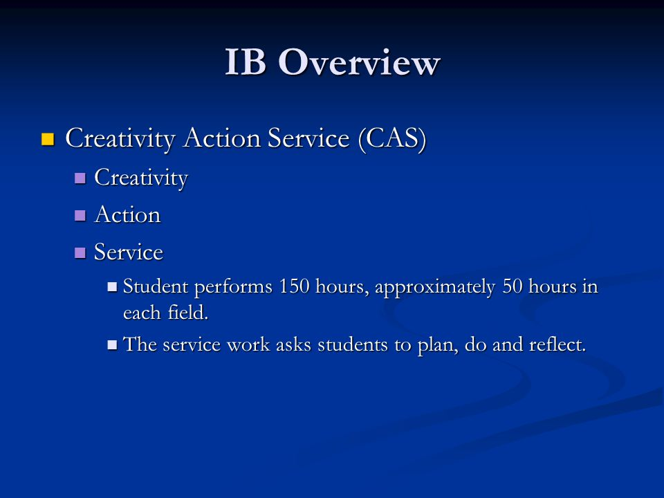 IB Overview Creativity Action Service (CAS) Creativity Action Service