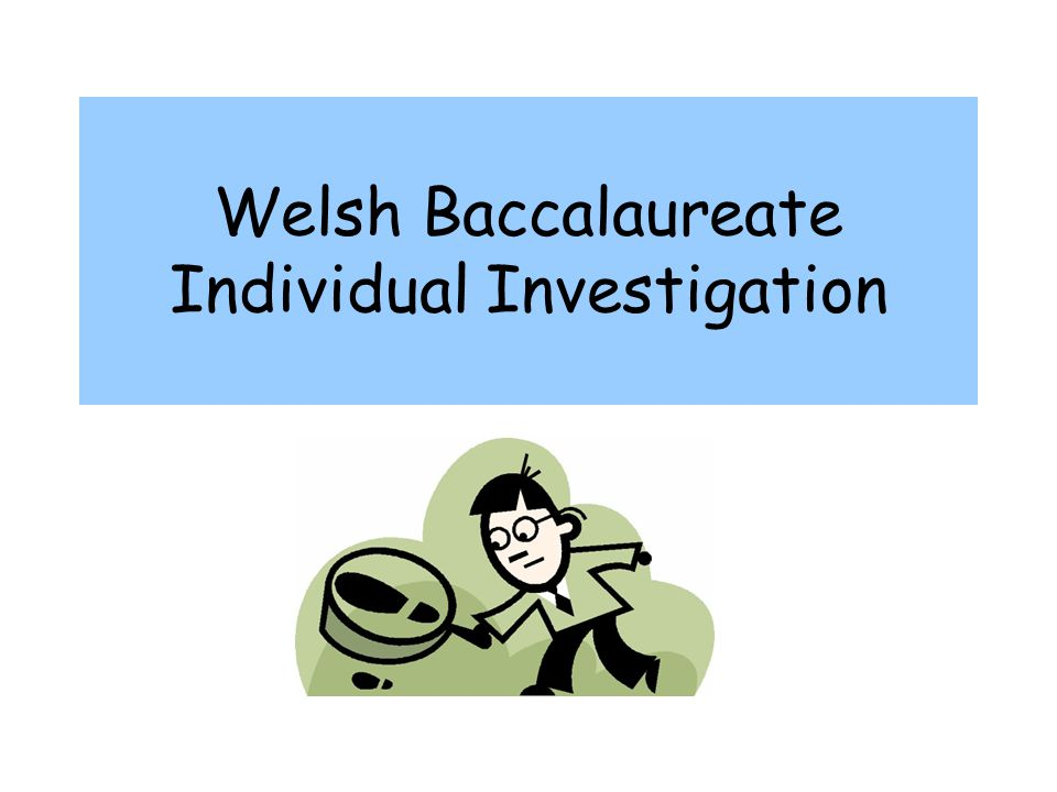 Welsh Baccalaureate Individual Investigation