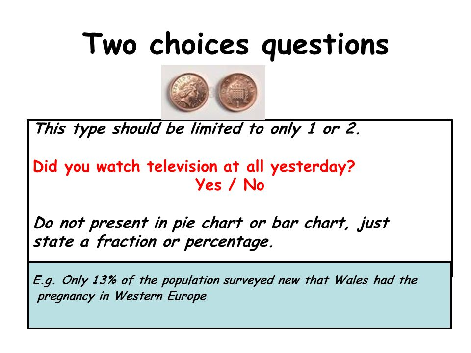 Two choices questions This type should be limited to only 1 or 2.