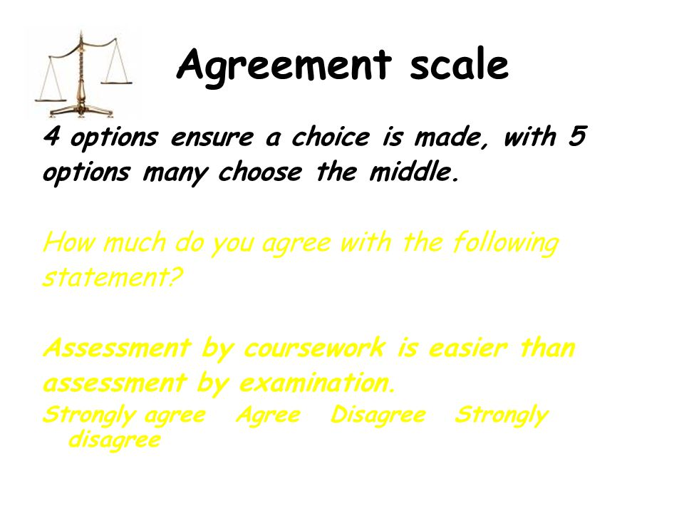 Agreement scale 4 options ensure a choice is made, with 5