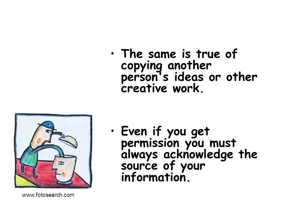 The same is true of copying another person s ideas or other creative work.