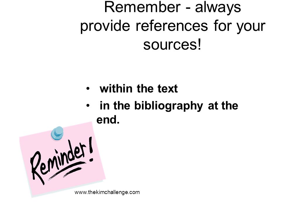 Remember - always provide references for your sources!