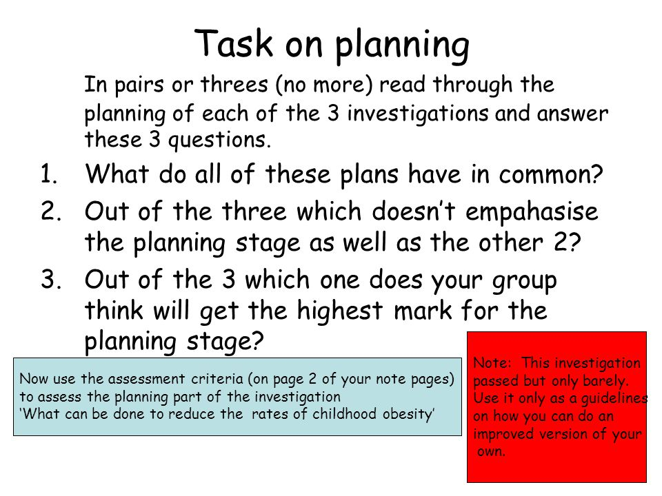 Task on planning In pairs or threes (no more) read through the planning of each of the 3 investigations and answer these 3 questions.