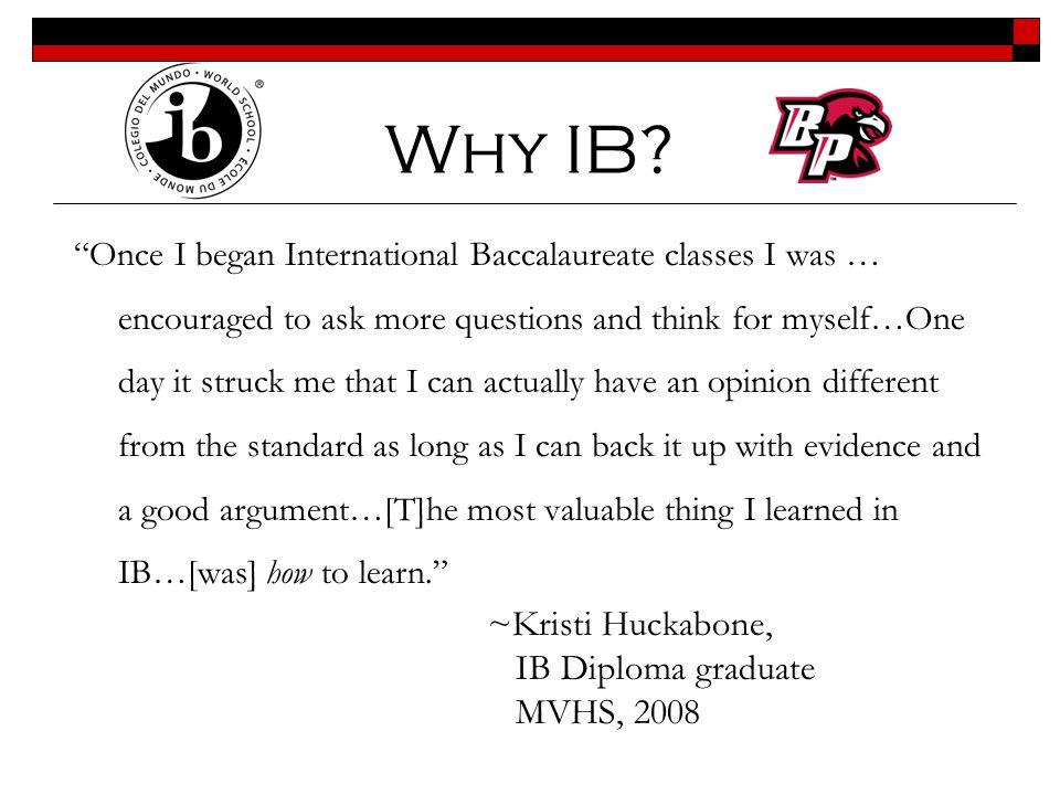 Why IB ~Kristi Huckabone, IB Diploma graduate MVHS, 2008