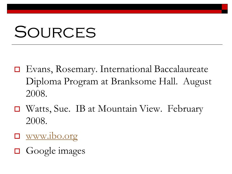 Sources Evans, Rosemary. International Baccalaureate Diploma Program at Branksome Hall. August 2008.