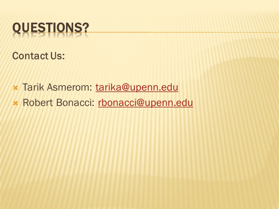 Questions Contact Us: Tarik Asmerom: tarika@upenn.edu