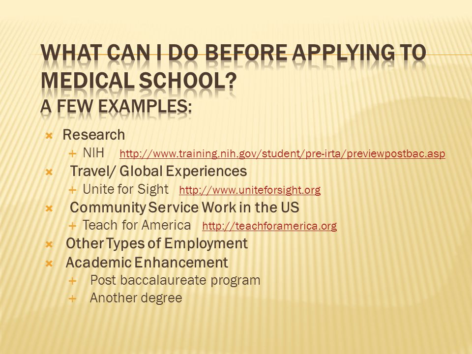 What can I do before applying to medical school A few examples: