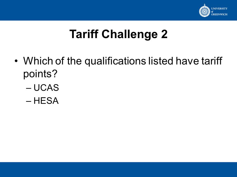 Tariff Challenge 2 Which of the qualifications listed have tariff points UCAS HESA