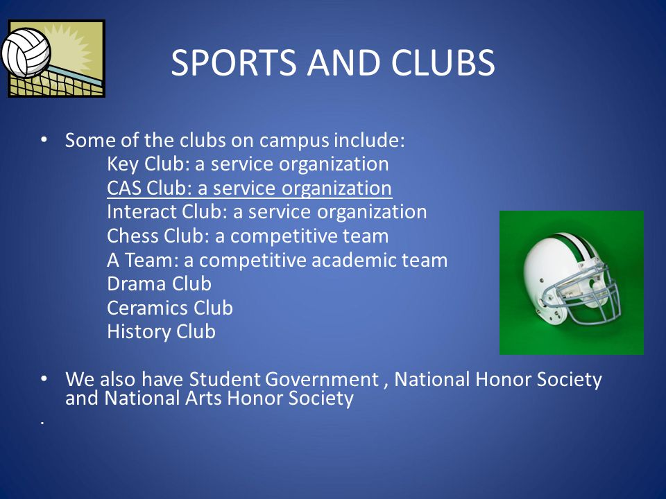 SPORTS AND CLUBS Some of the clubs on campus include: