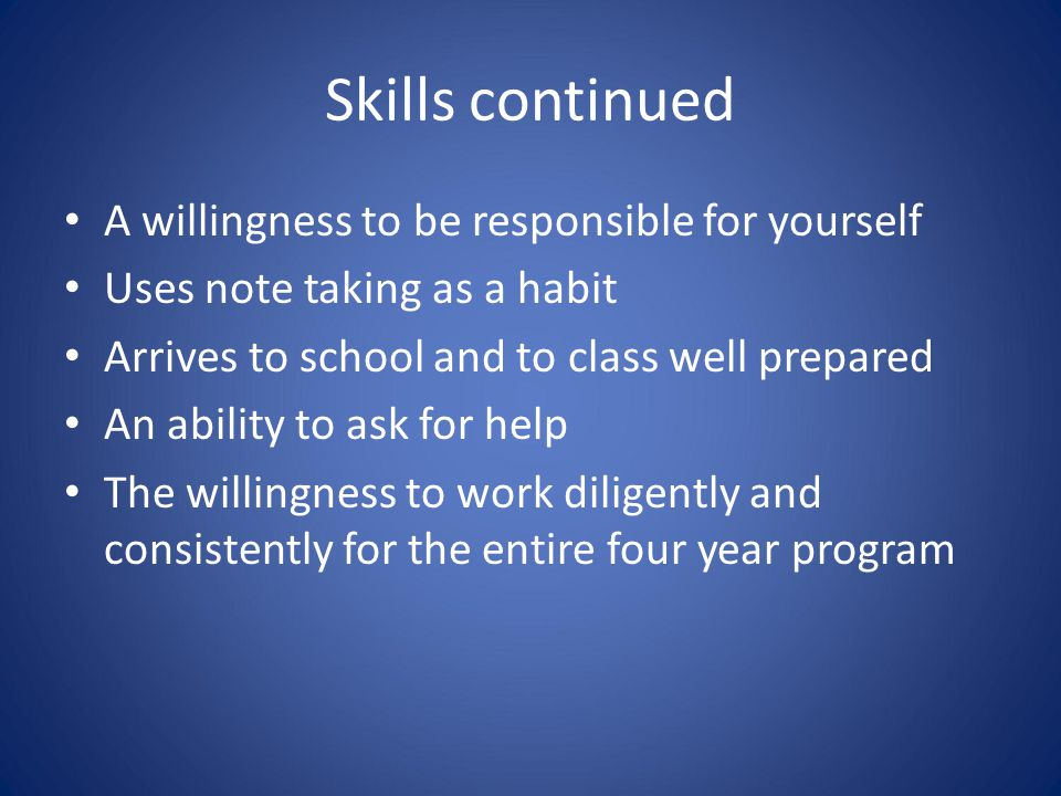 Skills continued A willingness to be responsible for yourself