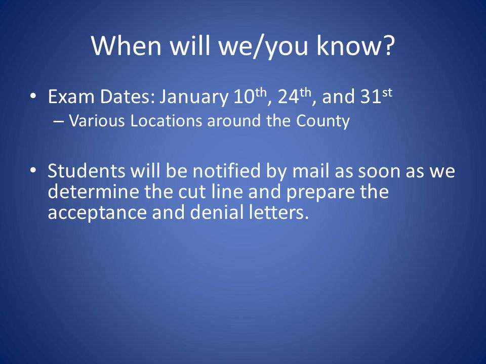 When will we/you know Exam Dates: January 10th, 24th, and 31st