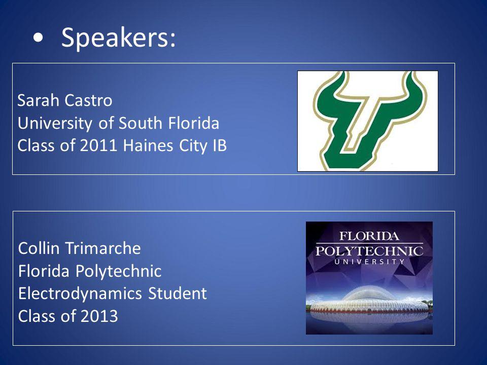 Speakers: Sarah Castro University of South Florida Class of 2011 Haines City IB.