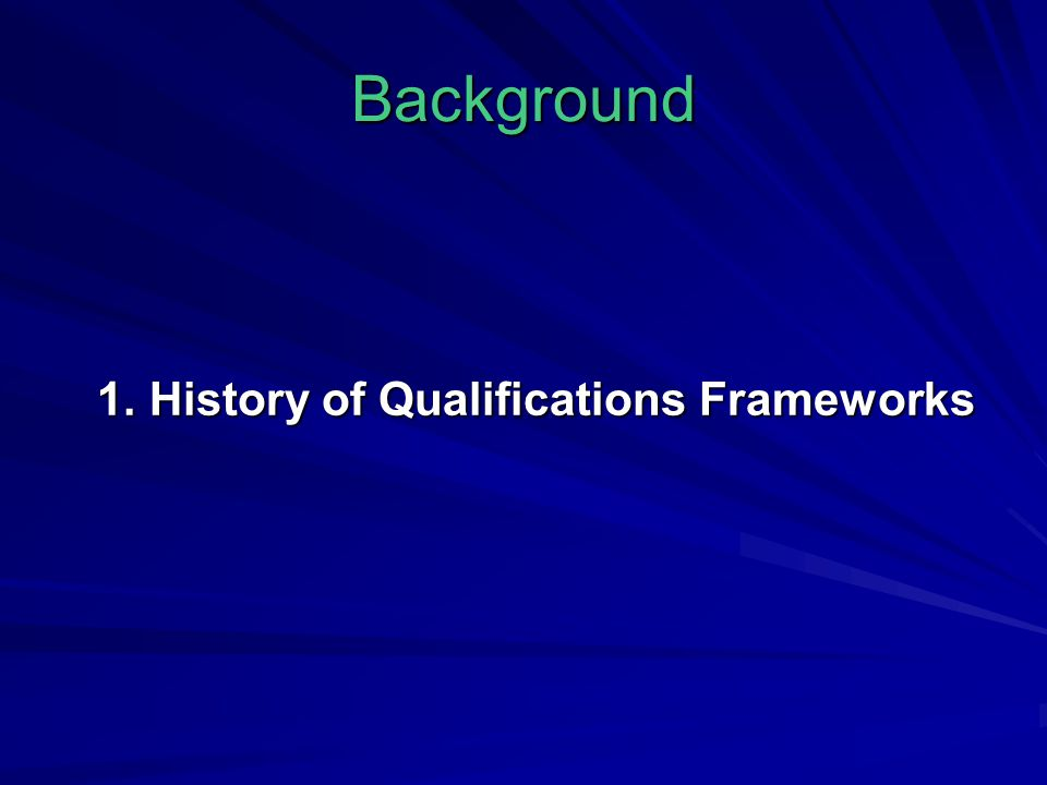 Background 1. History of Qualifications Frameworks