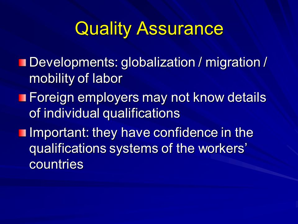 Quality Assurance Developments: globalization / migration / mobility of labor. Foreign employers may not know details of individual qualifications.