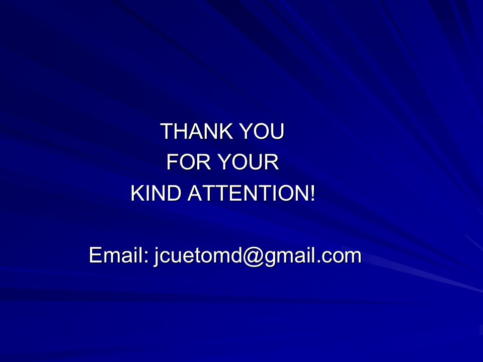 THANK YOU FOR YOUR KIND ATTENTION! Email: jcuetomd@gmail.com