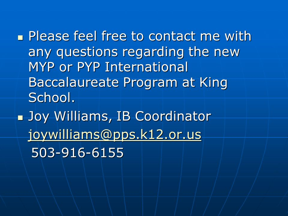 Please feel free to contact me with any questions regarding the new MYP or PYP International Baccalaureate Program at King School.