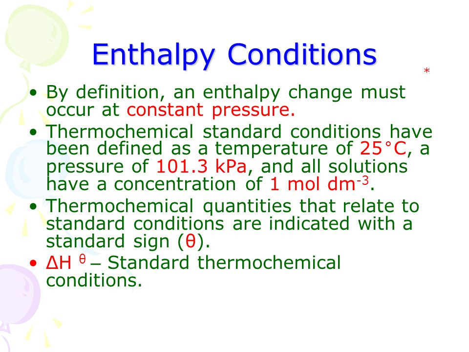 Enthalpy Conditions * By definition, an enthalpy change must occur at constant pressure.